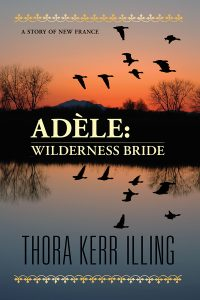 Adele: Wilderness Bride. A story of New France